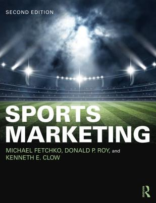 Sports Marketing - Fetchko, Michael, and Roy, Donald P, and Clow, Kenneth E, Professor