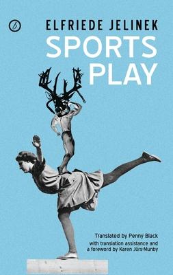 Sports Play - Jelinek, Elfriede, and Black, Penny (Translated by)