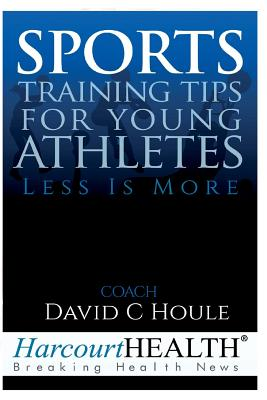 Sports Training Tips for Young Athletes: Less Is More - Houle, David C