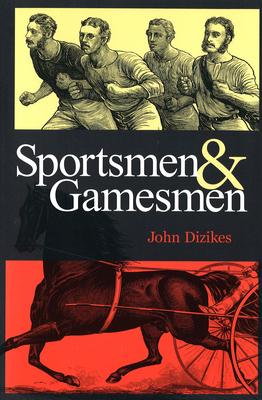 Sportsmen and Gamesmen - Dizikes, John, Professor