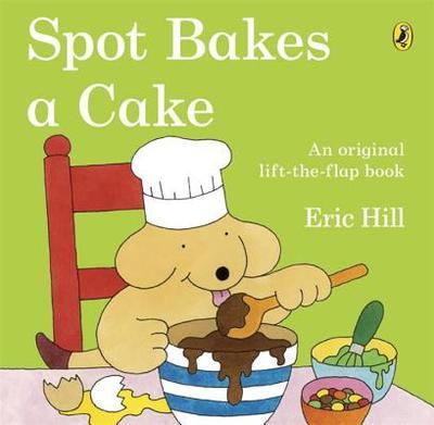 Spot Bakes a Cake - Hill, Eric