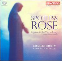 Spotless Rose: Hymns to the Virgin Mary  - Amy Perciballi (alto); Carol Platt (soprano); Caroline Markham (mezzo-soprano); Cassandra Ewer (soprano);...