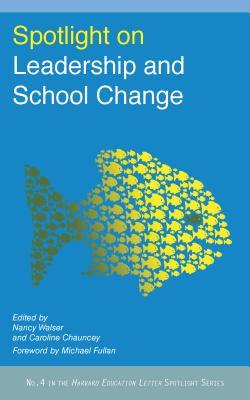 Spotlight on Leadership and School Change - Walser, Nancy (Editor), and Chauncey, Caroline (Editor)
