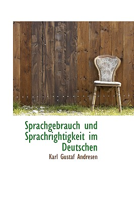 Sprachgebrauch Und Sprachrightigkeit Im Deutschen - Andresen, Karl Gustaf