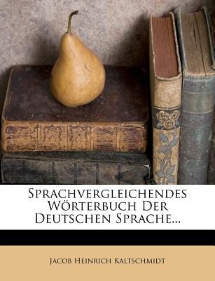 Sprachvergleichendes Worterbuch Der Deutschen Sprache - Kaltschmidt, Jacob Heinrich