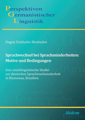 Sprachwechsel Bei Sprachminderheiten: Motive Und Bedingungen. Eine Soziolinguistische Studie Zur Deutschen Sprachinselminderheit in Blumenau, Brasilien - Zinkhahn Rhobodes, Dagna, and Michel, Sascha (Editor), and Girnth, Heiko (Editor)