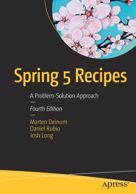 Spring 5 Recipes: A Problem-Solution Approach - Deinum, Marten, and Rubio, Daniel, and Long, Josh