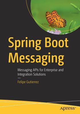Spring Boot Messaging: Messaging APIs for Enterprise and Integration Solutions - Gutierrez, Felipe