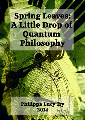 Spring Leaves: A Little Drop of Quantum Philosophy - Try, Philippa Lucy