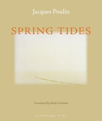 Spring Tides - Poulin, Jacques, and Fischman, Sheila, PH D (Translated by)