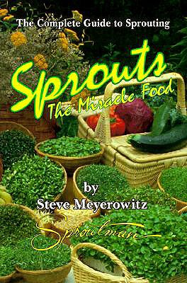Sprouts: The Miracle Food: The Complete Guide to Sprouting - Meyerowitz, Steve