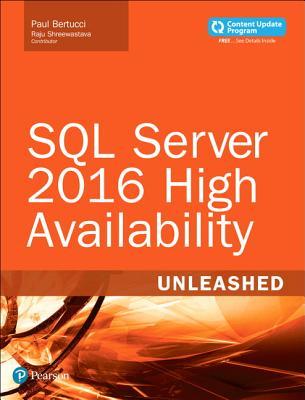 SQL Server 2016 High Availability Unleashed (includes Content Update Program) - Bertucci, Paul