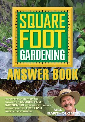 Square Foot Gardening Answer Book: New Information from the Creator of Square Foot Gardening - The Revolutionary Method - Bartholomew, Mel, Mr.