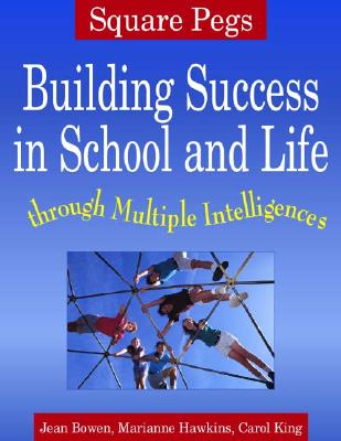 Square Pegs: Building Success in School and Life Through Multiple Intelligences - Bowen, Jean, and Hawkins, Marianna, M.Ed., and King, Carol