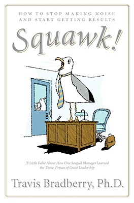 Squawk!: How to Stop Making Noise and Start Getting Results - Bradberry, Travis, Dr.