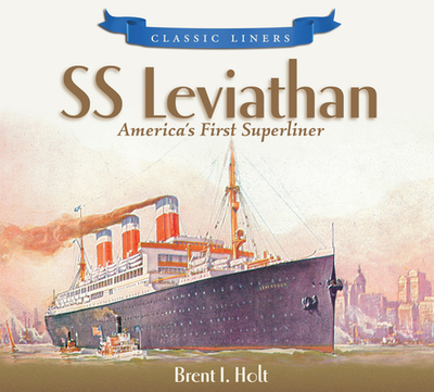 SS Leviathan: America's First Superliner - Holt, Brent
