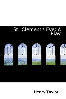 St. Clement's Eve: A Play - Taylor, Henry
