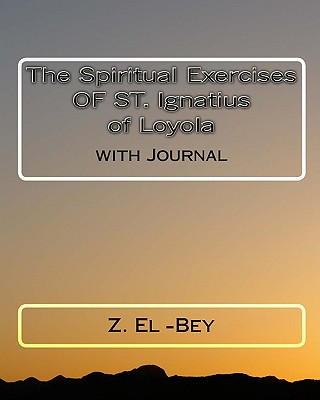 St. Ignatius of Loyola Spiritual Exercises: With Journal - Loyola, St Ignatius of, and El-Bey, Z (Editor)