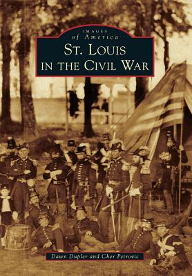 St. Louis in the Civil War - Dupler, Dawn, and Petrovic, Cher