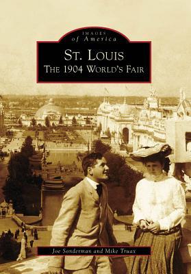 St. Louis: The 1904 World's Fair - Sonderman, Joe, and Truax, Mike