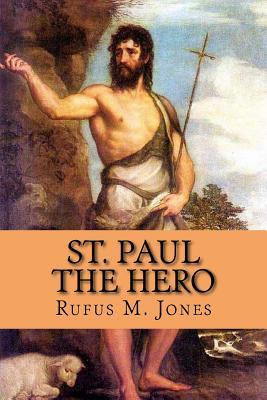 St. Paul the Hero - Jones, Rufus M, and McEwen, Rolf (Designer)