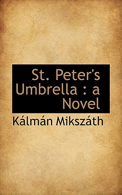 St. Peter's Umbrella - Mikszth, Klmn, and Miksz Th, K LM N, and Mikszath, Kalman