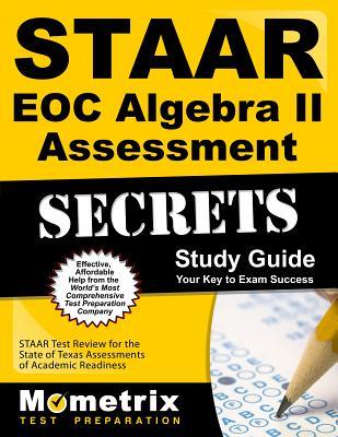 STAAR EOC Algebra II Assessment Secrets: STAAR Test Review for the State of Texas Assessments of Academic Readiness - Mometrix Media LLC (Creator)