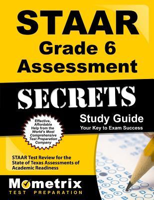 STAAR Grade 6 Assessment Secrets: STAAR Test Review for the State of Texas Assessments of Academic Readiness - Staar Exam Secrets Test Prep Team
