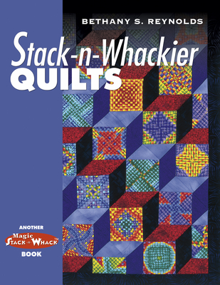 Stack-N-Whackier Quilts - Reynolds, Bethany S