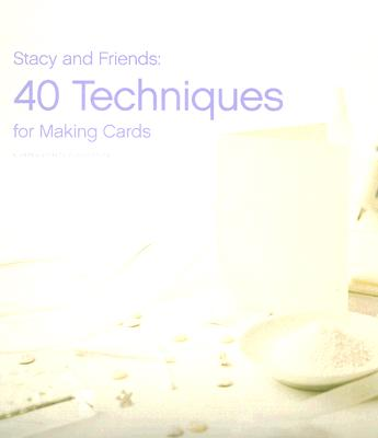 Stacy and Friends: 40 Techniques for Making Cards - Croninger, Stacy (Editor)