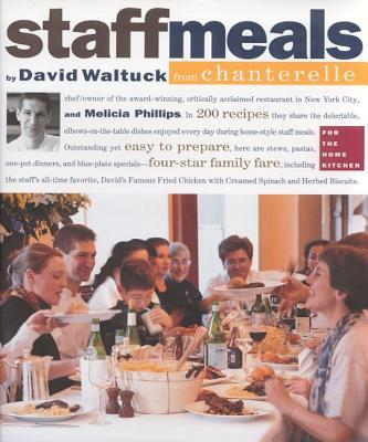 Staff Meals from Chanterelle Cookbook - Waltuck, David, and Phillips, Melicia