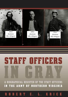 Staff Officers in Gray: A Biographical Register of the Staff Officers in the Army of Northern Virginia - Krick, Robert E L
