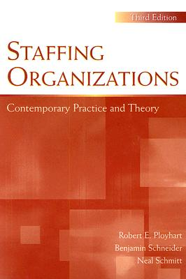 Staffing Organizations: Contemporary Practice and Theory - Ployhart, Robert E