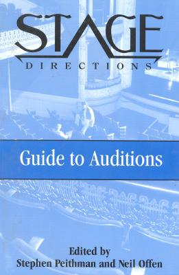 Stage Directions Guide to Auditions - Peithman, Stephen (Editor), and Cffen, Neil (Editor), and Offen, Neil (Editor)