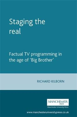 Staging the Real: Factual TV Programming in the Age of Big Brother - Kilborn, Richard