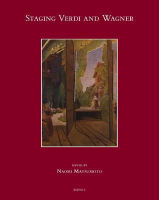 Staging Verdi and Wagner - Matsumoto, Naomi, (Mu (Editor)