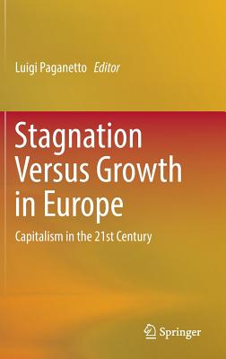Stagnation Versus Growth in Europe: Capitalism in the 21st Century - Paganetto, Luigi (Editor)