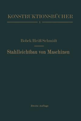 Stahlleichtbau von Maschinen - Bobek, Karl, and Hei, Anton, and Schmidt, Fritz