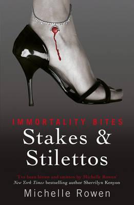 Stakes & Stilettos: An Immortality Bites Novel - Rowen, Michelle