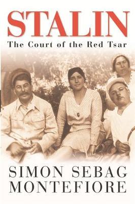 Stalin: The Court of the Red Tsar - Montefiore, Sebag, and Sebag Montefiore, Simon