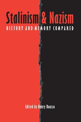 Stalinism and Nazism: History and Memory Compared - Rogers, Peter (Translated by), and Rousso, Henry (Editor), and Golsan, Richard J, Mr. (Introduction by)