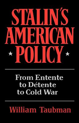 Stalin's American Policy: From Entente to Detente to Cold War - Taubman, William, Professor