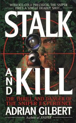 Stalk and Kill: The Thrill and Danger of the Sniper Experience - Gilbert, Adrian