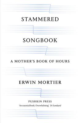 Stammered Songbook: A Mother's Book of Hours - Mortier, Erwin, and Vincent, Paul (Translated by)