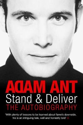 Stand and Deliver: My Autobiography - Ant, Adam