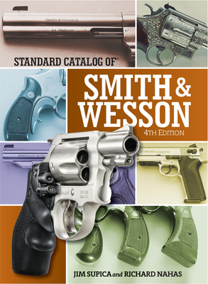 Standard Catalog of Smith & Wesson - Supica, Jim, and Nahas, Richard