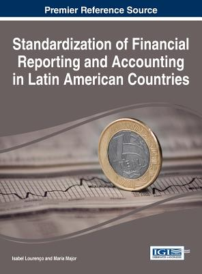 Standardization of Financial Reporting and Accounting in Latin American Countries - Lourenco, Isabel (Editor), and Major, Maria (Editor)