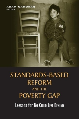 Standards-Based Reform and the Poverty Gap: Lessons for No Child Left Behind - Gamoran, Adam (Editor)