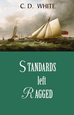 Standards Left Ragged (a Fairaday and Marlborough Novel) - White, Charles, MD