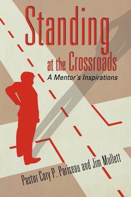 Standing at the Crossroads - Pariseau, Pastor Cory P, and Mullett, Jim